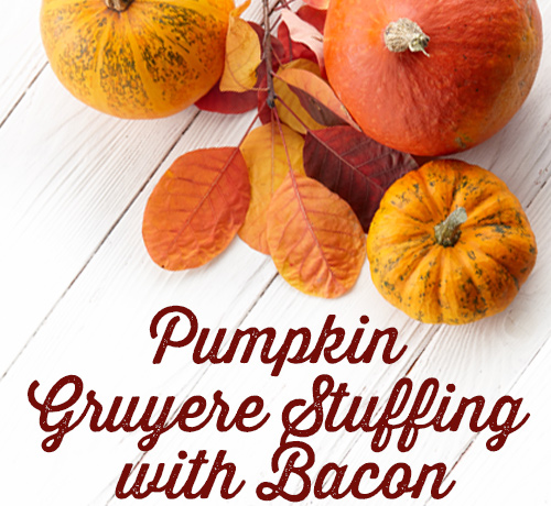 Pumpkin Gruyere Stuffing with Bacon Recipe